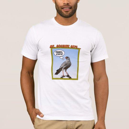 Mr. Goshawk Says T-Shirt