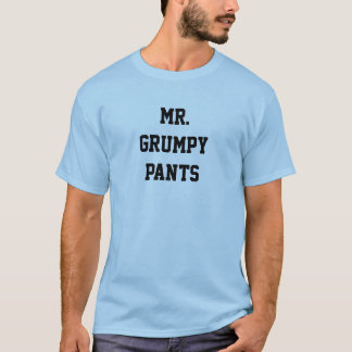 Mr. Grumpy Pants T-Shirt