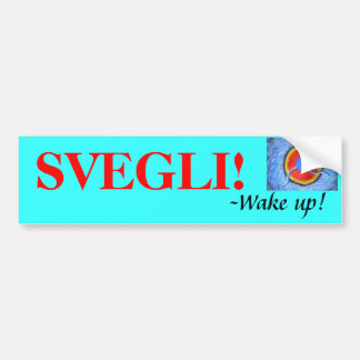 mr. It, SVEGLI!, -Wake up! Bumper Sticker