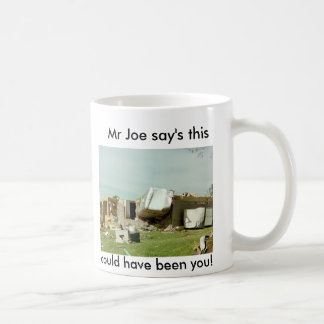 Mr Joe say's this could have been yo... Coffee Mug