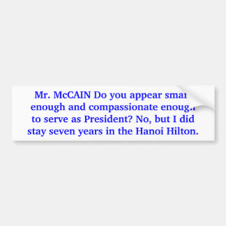 Mr. McCAIN Do you have what it takes to serve? Bumper Sticker