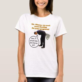 Mr. Obama...we need more funding! T-Shirt