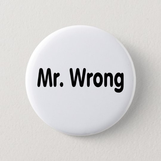 Mr Wrong 6 Cm Round Badge