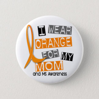 MS Multiple Sclerosis I Wear Orange For My Mom 37 6 Cm Round Badge