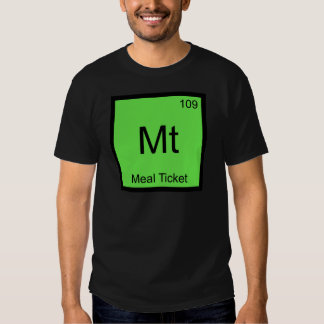 Mt - Meal Ticket Chemistry Element Symbol T-Shirt