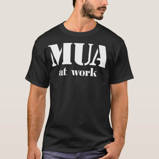 MUA At Work T-Shirt