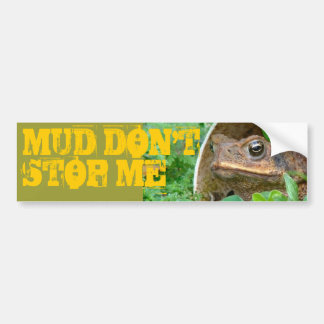 MUD DON'T STOP ME BUMPER STICKER