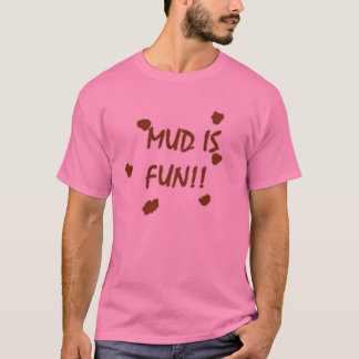 Mud is Fun 2 T-Shirt