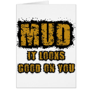 Mud, it looks good on you card
