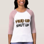 Mud Up or Shut Up Baseball Tee