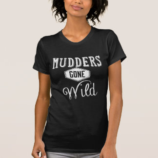 Mudders Gone Wild Shirts