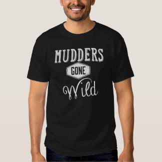 Mudders Gone Wild T-shirts