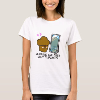 Muffins are just ugly cupcakes T-Shirt