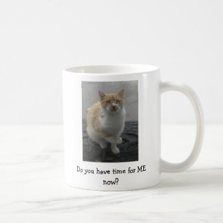"Mug: Cat asks, ""Do you have time for ME now?"