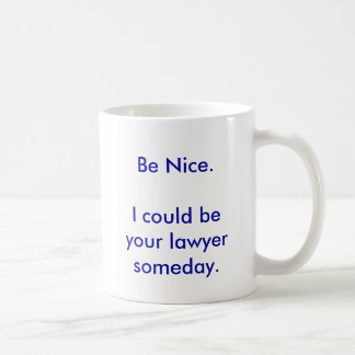 Mug-  I could be your lawyer someday.