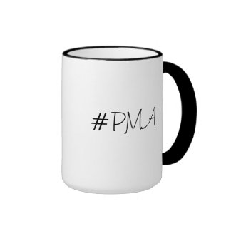 Mug: #PMA: Positive Mental Attitude