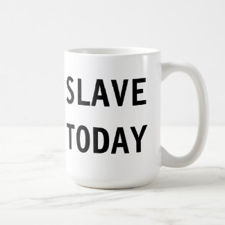 Mug Slave Today