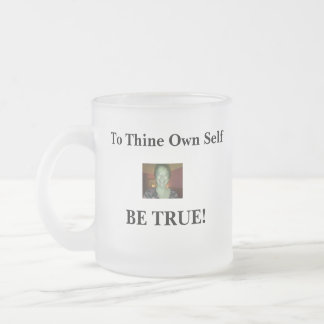 Mug To Thine Own Self Be True