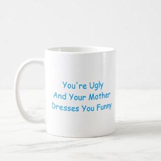 Mug: You're ugly and your mother dresses you funny Basic White Mug