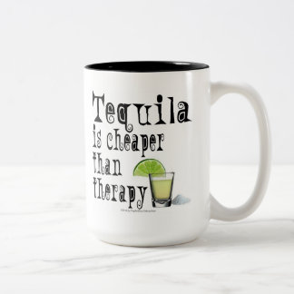 MUGS & CUPS, TEQUILA IS CHEAPER THAN THERAPY