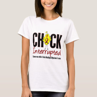 Multiple Myeloma Chick Interrupted T-Shirt