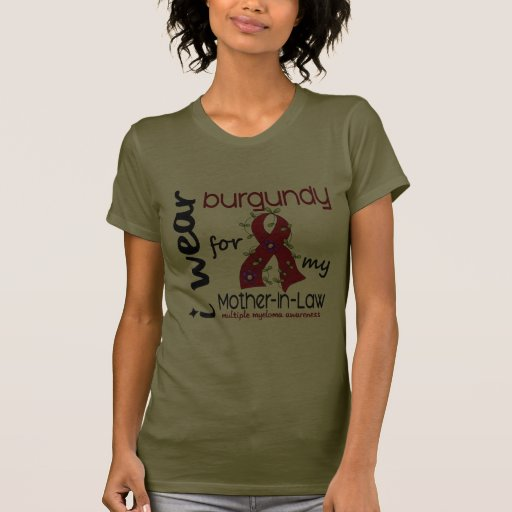 Multiple Myeloma I WEAR BURGUNDY FOR MY MOTHER-IN- T Shirts