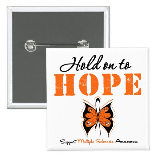 Multiple Sclerosis Hold On To Hope Buttons