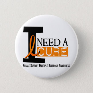 Multiple Sclerosis I NEED A CURE 1 6 Cm Round Badge