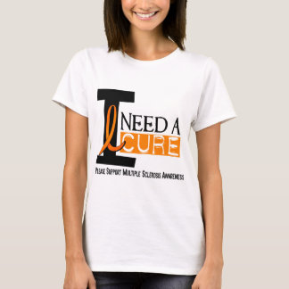 Multiple Sclerosis I NEED A CURE 1 T-Shirt
