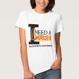 Multiple Sclerosis I NEED A CURE 1 Tshirts