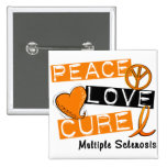 Multiple Sclerosis PEACE LOVE CURE 1 Buttons