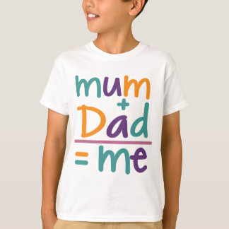 Mum + Dad = Me T-Shirt