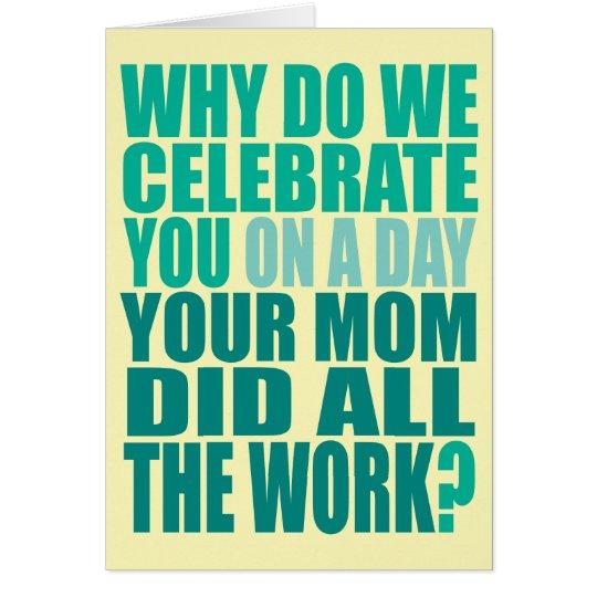 Mum Did All The Work Birthday Card