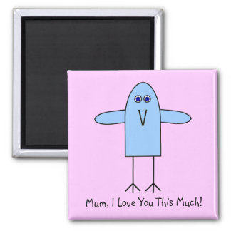 Mum, I Love You This Much! Refrigerator Magnet