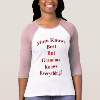 Mum Knows Best But Grandma Knows Everything! T Shirt