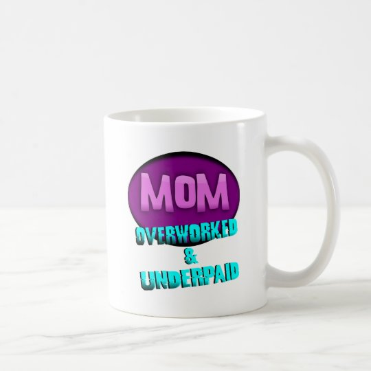Mum, Overworked & Underpaid, With Oval Coffee Mug