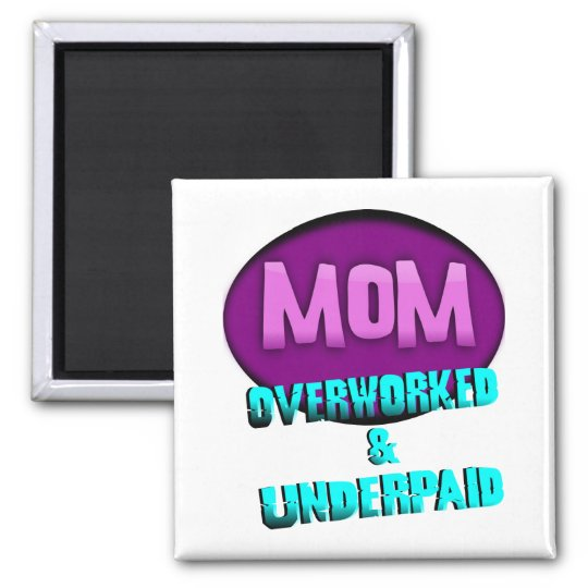 Mum, Overworked & Underpaid, With Oval Square Magnet
