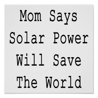 Mum Says Solar Power Will Save The World Poster