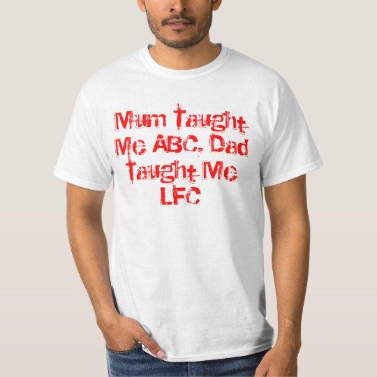 Mum Taught Me ABC Dad Taught Me LFC