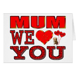Mum We Love You Greeting Card