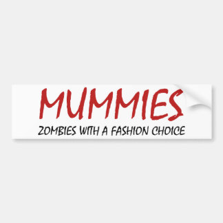 Mummies Are Zombies With A Fashion Choice Bumper Sticker