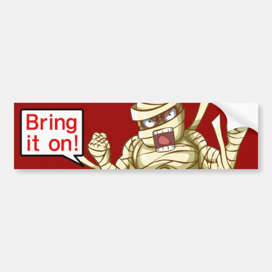 Mummy(Bring it on!) Bumper Sticker