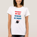 Mummy by Day Bowler by Night T-Shirt