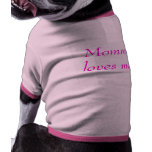 Mummy loves me! dog shirt