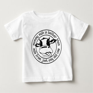 Mummy milk better than milk from just any old cow baby T-Shirt