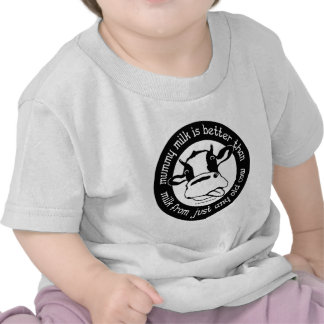 Mummy milk better than milk from just any old cow tee shirt