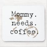 Mummy. Needs. Coffee.