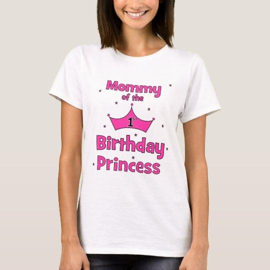 Mummy Of The 1st Birthday Princess! T-Shirt