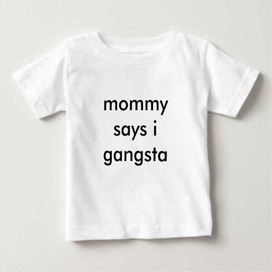 mummy says i gangsta baby T-Shirt