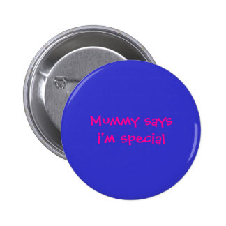 Mummy saysi'm special 6 cm round badge